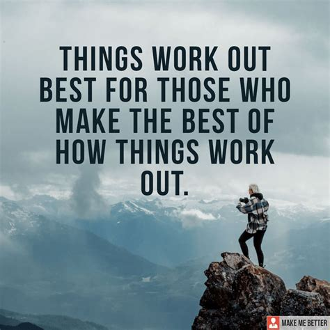 """Make the best of every situation - """"Things work out best"""